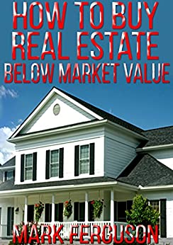 How to Buy Real Estate Below Market Value by [Ferguson, Mark]