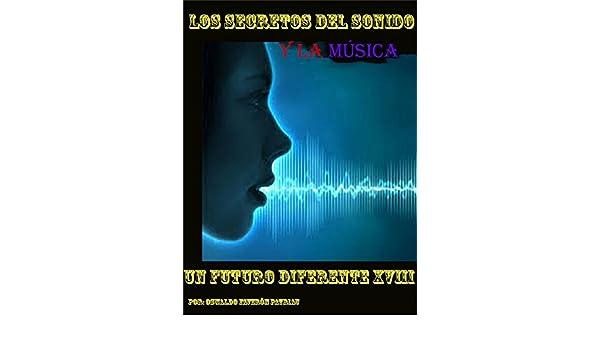 Los Secretos del Sonido y la Música: Desde los hologramas sónicos hasta las ondas gravitacionales (UN FUTURO DIFERENTE nº 18) (Spanish Edition), ...