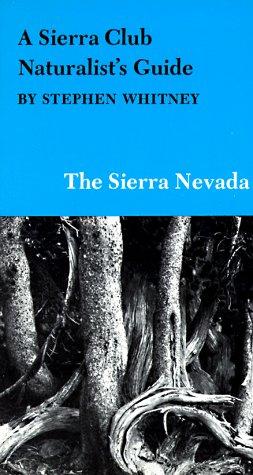 A Sierra Club Naturalist's Guide to the Sierra Nevada (Sierra Club Naturalist's Guides)