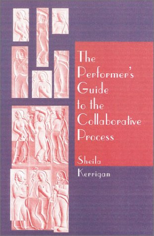 Performer's Guide to the Collaborative Process, The Sheila Kerrigan