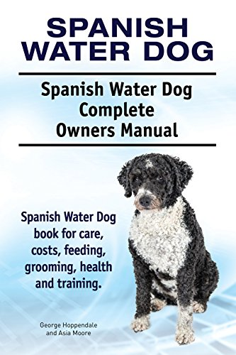 panish Water Dog book for costs, care, feeding, grooming, training and health. Spanish Water Dog Owners Manual. ()