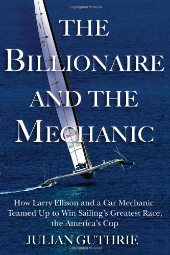 The Billionaire and the Mechanic: How Larry Ellison and a Car Mechanic Teamed Up to Win Sailing's Greatest Race, The America's - Free Shopping Online Shipping Usa