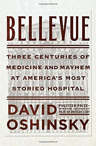 Bellevue: Three Centuries of Medicine and Mayhem at America's Most Storied Hospital cover