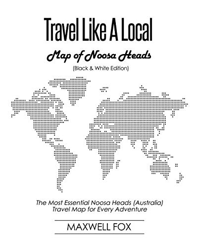 Travel Like a Local - Map of Noosa Heads (Black and White Edition): The Most Essential Noosa Heads (Australia) Travel Map for Every Adventure