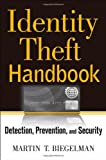 Identity Theft Handbook: Detection, Prevention, and Security, Martin T. Biegelman, 0470179996