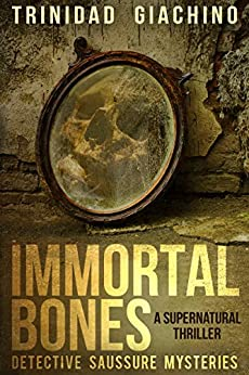 Immortal bones: A supernatural thriller (Detective Saussure Mysteries Book 1) by [Giachino, Trinidad]