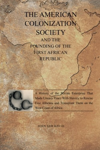 Search : The American Colonization Society: And the Founding of the First African Republic
