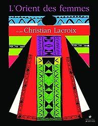L'orient des femmes vu par Christian Lacroix par  Musée du quai Branly