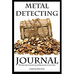 Metal Detecting Journal: The Best Way to Record, Log and Keep Track of Your Finds