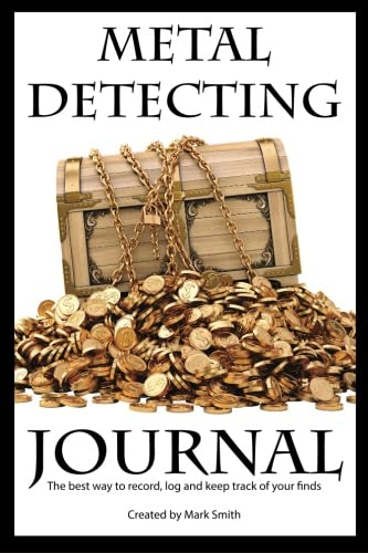 Metal Detecting Journal: The Best Way to Record, Log and Keep...
