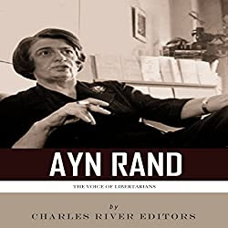 The Voice of Libertarians: The Life and Legacy of Ayn Rand