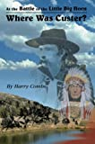 Where Was Custer?, Harry Combs, 0940053039