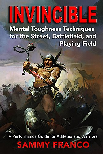 Invincible: Mental Toughness Techniques for the Street, Battlefield and Playing Field by [Franco, Sammy]