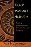 Black Women's Activism : Reading African American Women's Historical Romances, Dandridge, Rita B., 0820467340
