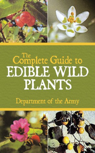 The Complete Guide to Edible Wild Plants by Department of the Army
