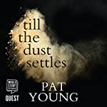 Till the Dust Settles | Pat Young