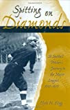 Spitting on Diamonds : A Spitball Pitcher's Journey to the Major Leagues, 1911-1919, Hogg, Clyde H., 0826215696