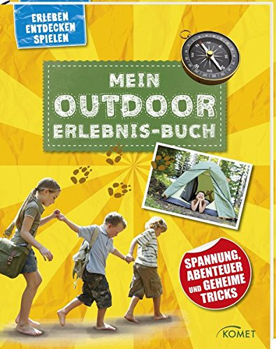 Mein Outdoor-Erlebnisbuch: Spannung, Abenteuer und geheime Tricks (Erleben, entdecken, spielen)