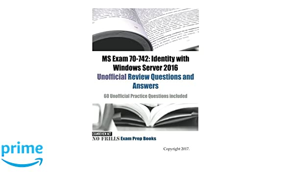 MS Exam 70-742: Identity with Windows Server 2016 Unofficial