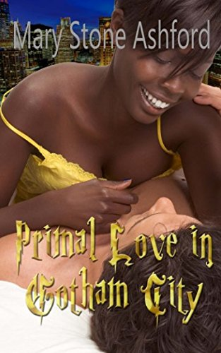 ROMANCE: BWWM INTERRACIAL ROMANCE: Primal Love in Gotham City: Alpha Billionaire - African American Contemporary Romantic Fiction (Best EROTIC Multicultural Romantic Taboo Short Stories and Books)