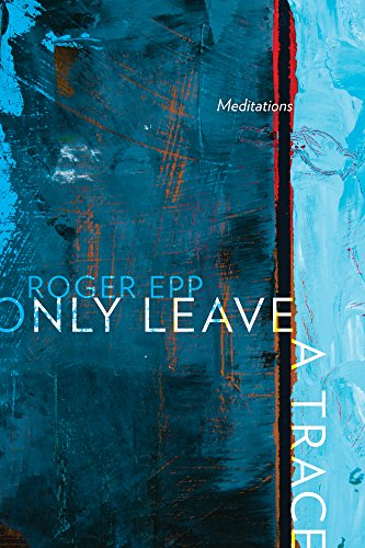 Only Leave a Trace: Meditations