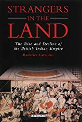 Strangers in the Land: The Rise and Decline of the British Indian Empire (International Library of Historical Studies)