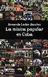La Musica Popular en Cuba, Armando Leon Sanchez, 0932367151