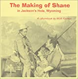 The Making of Shane : In Jackson's Hole, Wyoming, Walt Farmer, 0970846800