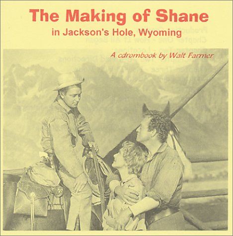 Shane, The Making of: Walt Farmer: 9780970846808: Amazon com