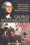 George Washington's War, Bruce Chadwick, 1402202229