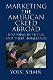img - for Marketing the American Creed Abroad: Diasporas in the U.S. and their Homelands by Yossi Shain (1999-03-28) book / textbook / text book