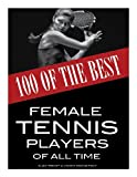 100 of the Best Female Tennis Players of All Time, Alex Trost and Vadim Kravetsky, 1491027479