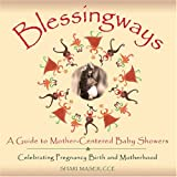 Blessingways: A Guide To Mother-centered Baby Showers - Celebrating Pregnancy, Birth, And Motherhood