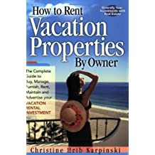 How to Rent Vacation Properties by Owner: The Complete Guide to Buy, Manage, Furnish, Rent, Maintain: Written by Christine Hrib Karpinski, 2004 Edition, Publisher: Kinney Pollack Pub [Paperback]