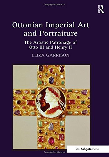 Ottonian Imperial Art and Portraiture: The Artistic Patronage of Otto III and Henry II