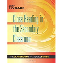 Close Reading in the Secondary Classroom (Improve Literacy, Reading Comprehension, and Critical-Thinking Skills) (The Classroom Strategies)