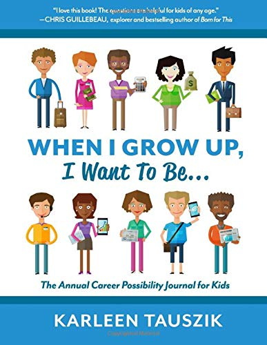 Amazon Com When I Grow Up I Want To Be The Annual Career Possibility Journal For Kids 9780990489917 Tauszik Karleen Books