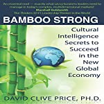Bamboo Strong: Cultural Intelligence Secrets to Succeed in the New Global Economy | David Clive Price PhD