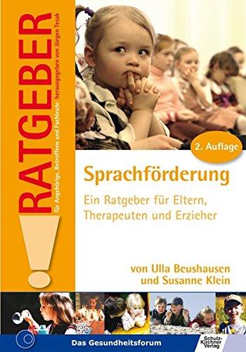 Sprachförderung: Ein Ratgeber für Eltern, Therapeuten und Erzieher (Ratgeber für Angehörige, Betroffene und Fachleute)