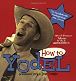 How to Yodel: Lessons to Tickle Your Tonsils and Funnybone
