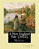 A New England Tale (1822). By: Catharine Maria Sedgwick: Jane Elton, orphaned as a young girl, goes to live with her aunt Mrs. Wilson, a selfish and ... woman who practices a repressive Calvinism.