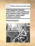 Petri Gassendi Institutio Astronomica, Juxta Hypotheses Tam Veterum, Quam Copernici and Tychonis Sexta Editio Prioribus Correctior, Pierre Gassendi, 114099283X