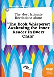 img - for The Most Intimate Revelations about the Book Whisperer: Awakening the Inner Reader in Every Child book / textbook / text book