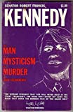 Senator Robert Francis Kennedy, The Man, The Mysticism, The Murder