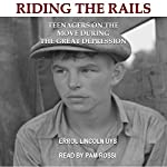 Riding the Rails: Teenagers on the Move During the Great Depression | Errol Lincoln Uys