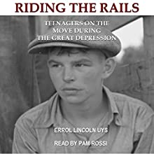 Riding the Rails: Teenagers on the Move During the Great Depression Audiobook by Errol Lincoln Uys Narrated by Pam Rossi