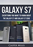 Galaxy S7 and Galaxy S7 Edge: Everything You Want to Know about the Galaxy S7 and Galaxy S7 Edge (English Edition)