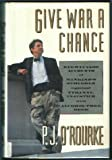 img - for Give War a Chance: Eyewitness Accounts of Mankind's Struggle Against Tyranny, Injustice and Alcohol-Free Beer book / textbook / text book