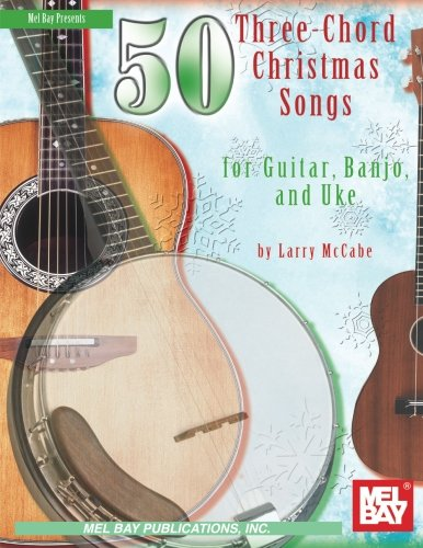 50 Three-Chord Christmas Songs for Guitar, Banjo & Uke (Mel Bay Presents)