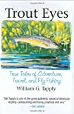 Trout Eyes: True Tales of Adventure, Travel, and Fly-Fishing